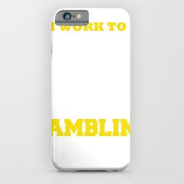 I Work to Support My Gambling Addition Slot Machine Gambler iPhone Case