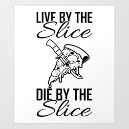 Pizza Live By The Slice Gift For Pizza Lover Art Print