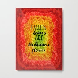 Fallen Leaves Are Autumns Flowers Metal Print