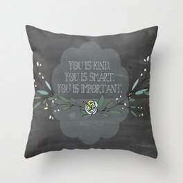 """You is kind, You is smart, You is Important""- Abileen Clark ( The help) Throw Pillow"