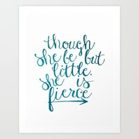 though she be but little Art Prints featuring though she be but little, she is fierce by Because (I Think) I Can Designs