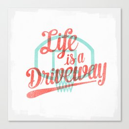 Life Is a Driveway Canvas Print