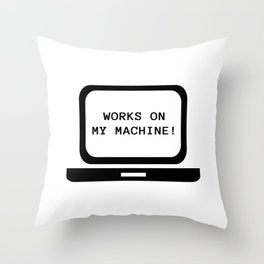 Works on my machine Throw Pillow
