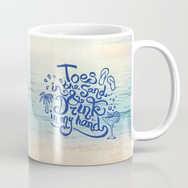 Toes in the Sand and Drink in my hand Coffee Mug