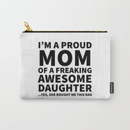 I'm a Proud Mom of a Freaking Awesome Daughter Carry-All Pouch
