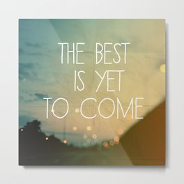 The Best Is Yet To Come Metal Print