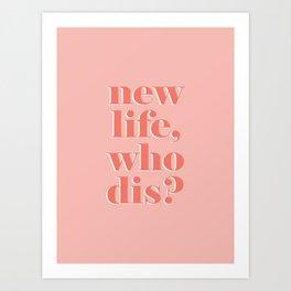 New life who dis Art Print