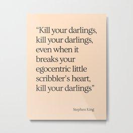 Kill Your Darlings Metal Print