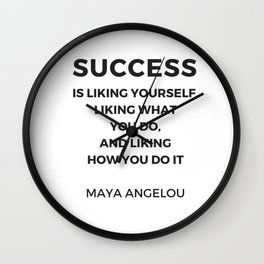 Maya Angelou Inspiration Quotes -  SUCCESS is liking yourself Wall Clock