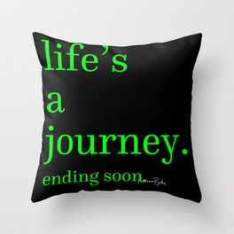 Life's a Journey... Ending Soon Throw Pillow