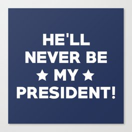 He'll Never Be My President Canvas Print