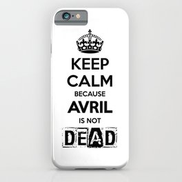 Keep Calm Because Avril is Not Dead WHITE iPhone Case