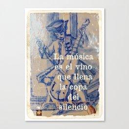 La Música es el vino que llena la copa del silencio Canvas Print
