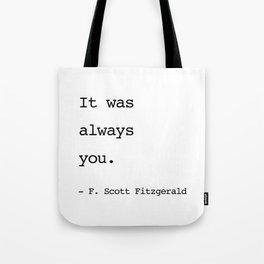 It was always you. - F. Scott Fitzgerald Tote Bag