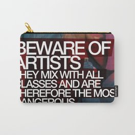 Beware of Artists; They Mix With All Classes of Society and Are Therefore Most Dangerous Poster Carry-All Pouch