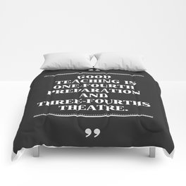 GOOD TEACHING IS ONE-FOURTH PREPARATION AND THREE-FOURTHS THEATRE. Comforters