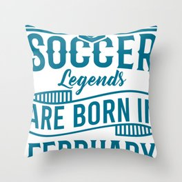 Born In February Soccer Gifts For Soccer Players Throw Pillow