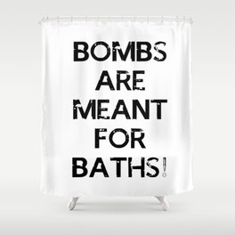 Bombs are meant for baths... Shower Curtain