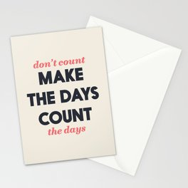 Make the days count, life quote, inspirational quotes, don't count the days, motivational saying Stationery Cards
