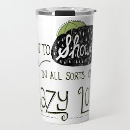 I Want To Shower You In All Sorts Of Crazy Love Travel Mug