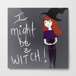 I Might Be A Witch Metal Print
