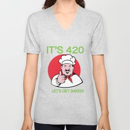 It's 420 Let's Get Baked Unisex V-Neck