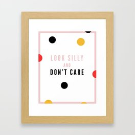 Look Silly and Don't Care Framed Art Print