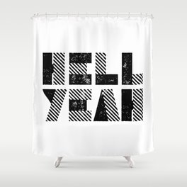 HELL YEAH motivational typography black and white letterpress Shower Curtain
