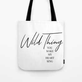 Wild thing, you make my heart sing Tote Bag