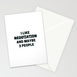 I Like Negotiation And Maybe 3 People Stationery Cards