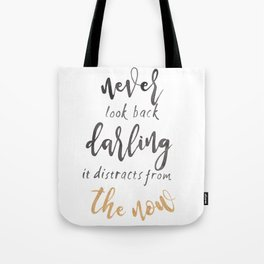 Never look back darling it distracts from the now Tote Bag