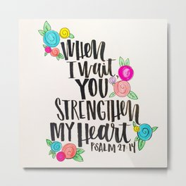 Psalm 27: 15 When I Wait You Strengthen My Heart Metal Print