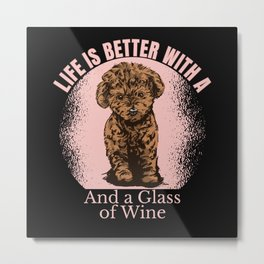 LIFE IS BETTER WITH A POODLE AND WINE Metal Print