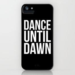 Dance Until Dawn Music Quote iPhone Case
