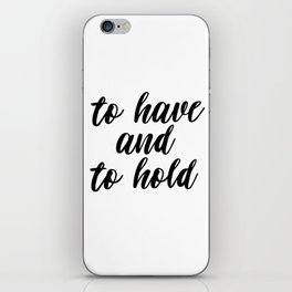 To Have And To Hold, Typography, Inspirational Quote, Motivational Quote, Modern Art, Inspiring, Art iPhone Skin