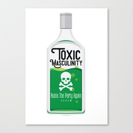 Toxic Masculinity Ruins The Party Again (Green) Canvas Print