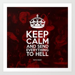 Keep Calm And Send Everything To Hell Art Print