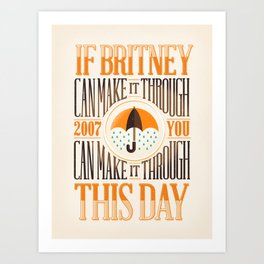 If Britney Can Make it Through... Art Print