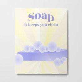 Soap... It Keeps You Clean Metal Print