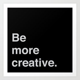 Be more creative Art Print