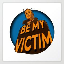 Be My Victim Art Print