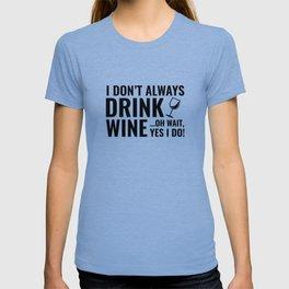 I Don't Always Drink Wine T-shirt