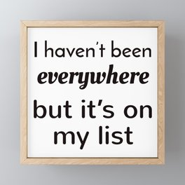 I haven't been everywhere, but it's on my list Framed Mini Art Print