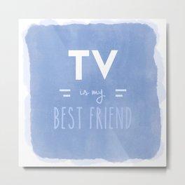 TV Is My Best Friend Metal Print