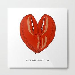 Beclaws I Love You Metal Print
