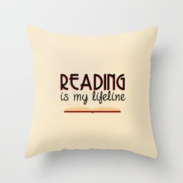 Reading is my lifeline Throw Pillow