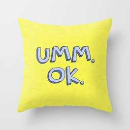 Umm OK Throw Pillow