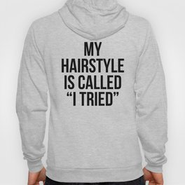 """My Hairstyle is Called """"I Tried"""" Hoody"""