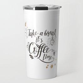 Take a Break It's Coffee Time Travel Mug