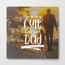 You're in a Cult Call Your Dad Metal Print